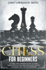 Chess for Beginners: A Clear and Complete Guide to Easily Learn How to Play Chess with Basic Tactics, Strategies, and Tips for Beginners Cover Image