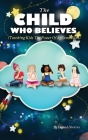 The Child Who Believes (Teaching Kids The Power Of Affirmations) Cover Image