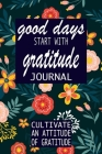 good days start with gratitude: a 52 week guide to cultivate (Gratitude Journal #5) Cover Image