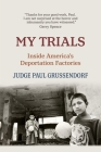 My Trials: Inside America's Deportation Factories Cover Image