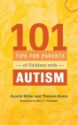 101 Tips for Parents of Children with Autism: Effective Solutions for Everyday Challenges Cover Image