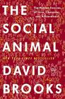 The Social Animal: The Hidden Sources of Love, Character, and Achievement Cover Image