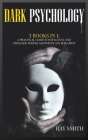 Dark Psychology: 3 Books in 1 A Practical Guide to Influence and Persuade People and Win in Any Situation Cover Image