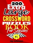 200+ Extra Large Crossword Puzzle Book For Seniors: A Special Easy-To-Read Crossword Puzzle Book For Adults Large Print Medium Difficulty With Unique Cover Image