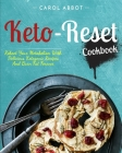 Keto-Reset Cookbook: Reboot Your Metabolism With Delicious Ketogenic Recipes And Burn Fat Forever Cover Image