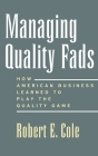 Managing Quality Fads: How America Learned to Play the Quality Game Cover Image
