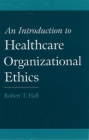 An Introduction to Healthcare Organizational Ethics Cover Image