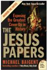 The Jesus Papers: Exposing the Greatest Cover-Up in History Cover Image