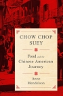 Chow Chop Suey: Food and the Chinese American Journey (Arts and Traditions of the Table: Perspectives on Culinary H) Cover Image