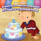 Es Hora de la Fiesta de Cumpleanos / It's Time for a Birthday Party (Es Hora de... / It's Time) Cover Image