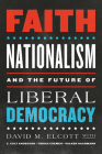 Faith, Nationalism, and the Future of Liberal Democracy Cover Image