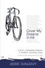 Cover My Dreams in Ink: A Son's Unbearable Solitude, A Mother's Unending Quest Cover Image