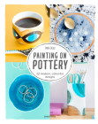 Painting on Pottery: 22 Modern Colourful Designs Cover Image