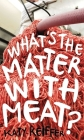 What's the Matter with Meat? (Food Controversies) Cover Image