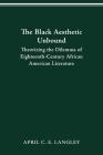 The Black Aesthetic Unbound: Theorizing the Dilemma of Eighteenth-Century African American Literature Cover Image