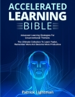 Accelerated Learning Bible: Advanced Learning Strategies For Unconventional Thinkers: The Ultimate Collection To Learn Faster, Remember More And B Cover Image