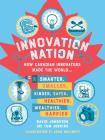 Innovation Nation: How Canadian Innovators Made the World Smarter, Smaller, Kinder, Safer, Healthier, Wealthier, Happier Cover Image
