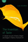 The Invention of Taste: A Cultural Account of Desire, Delight and Disgust in Fashion, Food and Art (Sensory Studies) Cover Image