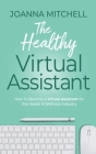 The Healthy Virtual Assistant: How to Become a Virtual Assistant for the Health and Wellness Industry Cover Image