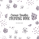 Corner Doodles Coloring Book for Teens and Young Adults (8.5x8.5 Coloring Book / Activity Book) Cover Image