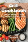 Grill Cookbook: Delicious and Easy to Make Fish and Sea-food Grilling Recipes Cover Image