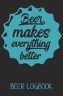 Beer makes everything better (Beer logbook): Beer taste logbook for beer lovers - Beer Notebook - Craft Beer Lovers Gifts Cover Image