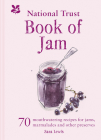 The National Trust Book of Jam: 70 Mouthwatering Recipes for Jam, Marmalades and Other Preserves Cover Image