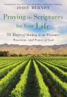 Praying the Scriptures for Your Life: 31 Days of Abiding in the Presence, Provision, and Power of God Cover Image