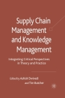 Supply Chain Management and Knowledge Management: Integrating Critical Perspectives in Theory and Practice Cover Image