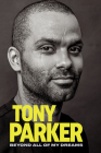 Tony Parker: Beyond All of My Dreams Cover Image