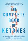 The Complete Book of Ketones: A Practical Guide to Ketogenic Diets and Ketone Supplements Cover Image