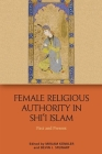 Female Religious Authority in Shi'i Islam: Past and Present Cover Image