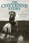 The Cheyenne Story: An Interpretation of Courage Cover Image