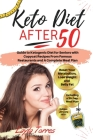 Keto Diet After 50: Guide to Ketogenic Diet for Seniors with Copycat Recipes From Famous Restaurants and A Complete Meal Plan. Reset Your Cover Image