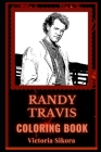 Randy Travis Coloring Book: Gospel and Country Musician, A Motivating Stress Relief Adult Coloring Book Cover Image