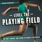 Level the Playing Field: The Past, Present, and Future of Women's Pro Sports Cover Image