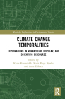 Climate Change Temporalities: Explorations in Vernacular, Popular, and Scientific Discourse (Routledge Explorations in Environmental Studies) Cover Image