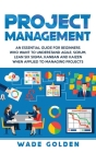 Project Management: An Essential Guide for Beginners Who Want to Understand Agile, Scrum, Lean Six Sigma, Kanban and Kaizen When Applied t Cover Image
