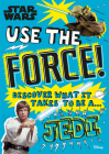 Star Wars Use the Force!: Discover what it takes to be a Jedi Cover Image