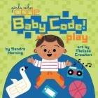 Baby Code! Play (Girls Who Code) Cover Image