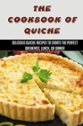 The Cookbook Of Quiche: Delicious Quiche Recipes To Create The Perfect Breakfast, Lunch, Or Dinner: Steps To Make A Perfect Quiche Cover Image