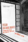 Vegan Entanglements: Dismantling Racial and Carceral Capitalism Cover Image
