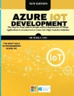 Azure IoT Development: The Step-by-Step Guide to Design аnd Develop Internet of Things Аpplicаtions. Leаrn how to Use Cover Image