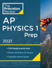 Princeton Review AP Physics 1 Prep, 2021: Practice Tests + Complete Content Review + Strategies & Techniques (College Test Preparation) Cover Image