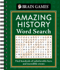 Brain Games - Amazing History Word Search: Find Hundreds of Unbelievable Facts and Incredible Events Cover Image
