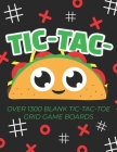 Tic-Tac-Taco Over 1300 Blank Tic-Tac-Toe Grid Game Boards: A Tic Tac Toe Activity Book for Kids And Adults Cover Image