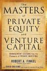 The Masters of Private Equity and Venture Capital: Management Lessons from the Pioneers of Private Investing Cover Image