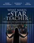 What Makes a Star Teacher: 7 Dispositions That Support Student Learning Cover Image