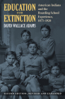 Education for Extinction: American Indians and the Boarding School Experience, 1875-1928 Cover Image