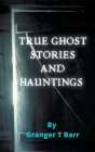 True Ghost Stories and Hauntings Cover Image